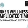 Worker Wellness in Complicated Times for Managers and Directors