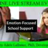 Emotion-Focused School Support with Dr. Adele Lafrance: ONLINE LIVE STREAM EVENT