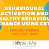 Recovery Webinar Series: Behavioural Activation and Healthy Behaviour Change Using CBT