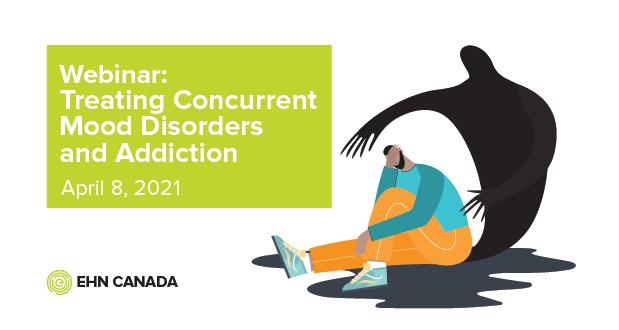EHN Canada Webinar: Treating Concurrent Mood Disorders and Addiction