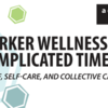 Worker Wellness in Complicated Times: Grief, Self-Care, and Collective Care