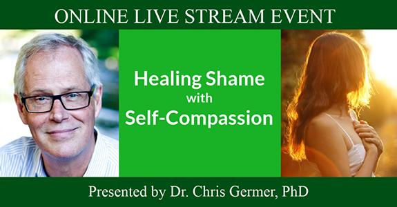 Healing Shame with Self-Compassion workshop   Dr. Chris Germer