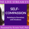 """Kristin Neff presents """"Self-Compassion: Relating to Ourselves with Kindness"""": ONLINE LIVE STREAM EVENT"""